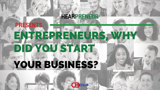 CBNation Hearpreneur | 29 Entrepreneurs Explain Why They Started Their Business