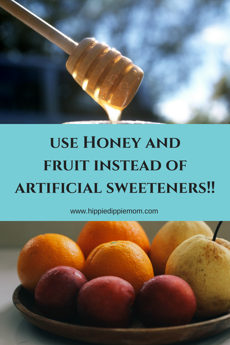 Honey and fruit, in moderation, are way better for your health than artificial sweeteners!