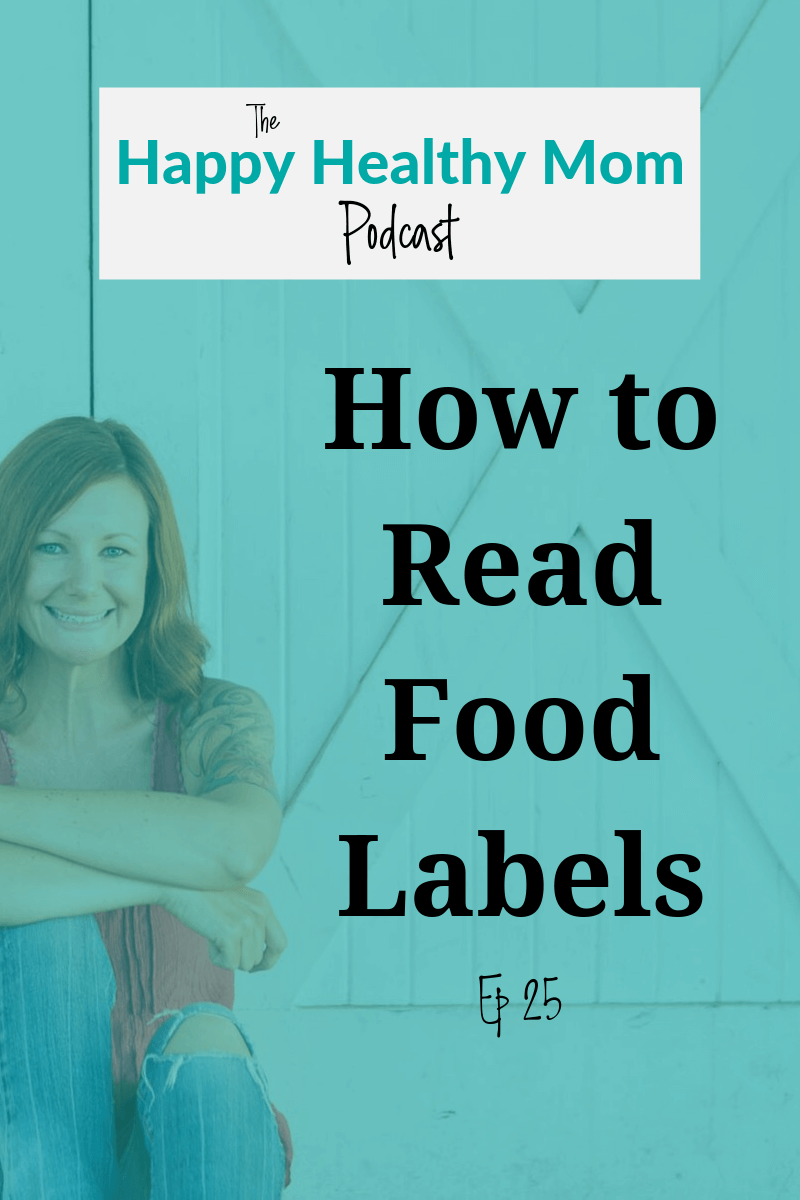 Reading food labels is a MUST if you want more energy, a balanced mood and to raise a healthy family. Learn more in this episode. #boostenergy #healthyfamily #happyhealthymom