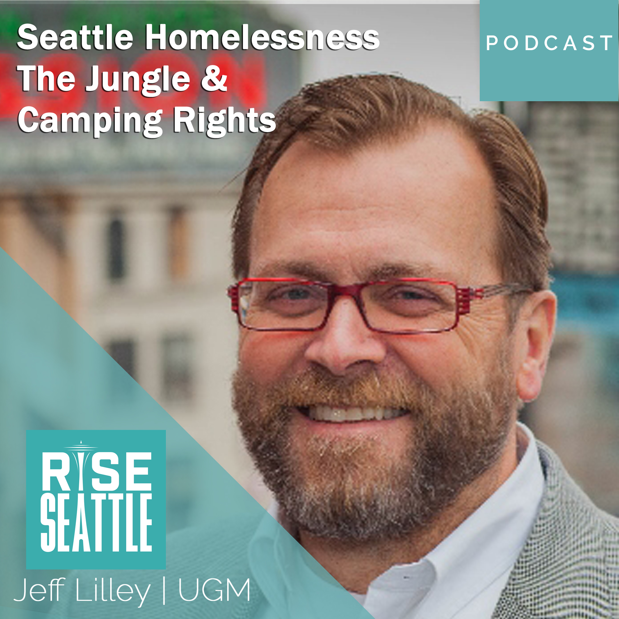 """S1.E7. Jeff Lilley: Seattle Homelessness, Clearing """"the Jungle"""" & Camping Rights"""