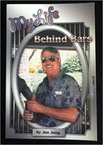 My Life Behind Bars by Jim Jung