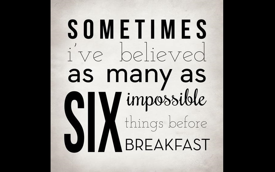 sometimes-ive-believed-as-many-as-six-impossible-things-before-breakfast-quote-2.jpg