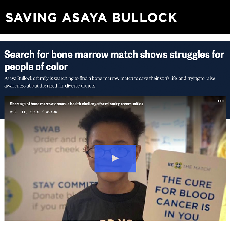 CLIENT COVERAGE  NBC Nightly News national coverage of Asaya Bullock, an 8-year-old in urgent need of a bone marrow transplant.