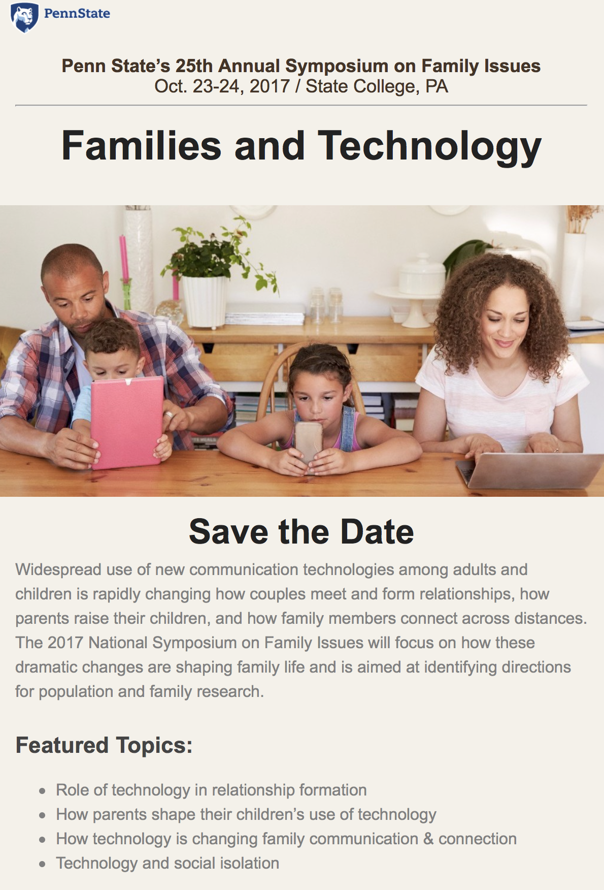 PhD Schwartz to present at theFamily Issues Symposium - Along with co-author and research associate Nicholas Velotta, BA, Pepper Schwartz will be giving a lecture at Penn State on October 23 for her forthcoming article: Online dating: Changing intimacy one swipe at a time?The talk will focus on how online dating has and has not affected the dating and mating game. How did online dating manage to make its way into the mainstream? Do we have a better chance at finding The One in the era of matching algorithms? Who are the most attractive people online...and who are the least? Learn how governments around the world are funding online dating programs to prevent population decline.The lecture will be followed by an open Q&A session with the experts themselves. And while you're there, check out all the other amazing topics. Like how Tinder may lead to faster marriages and how children using technology changes family roles and rules.