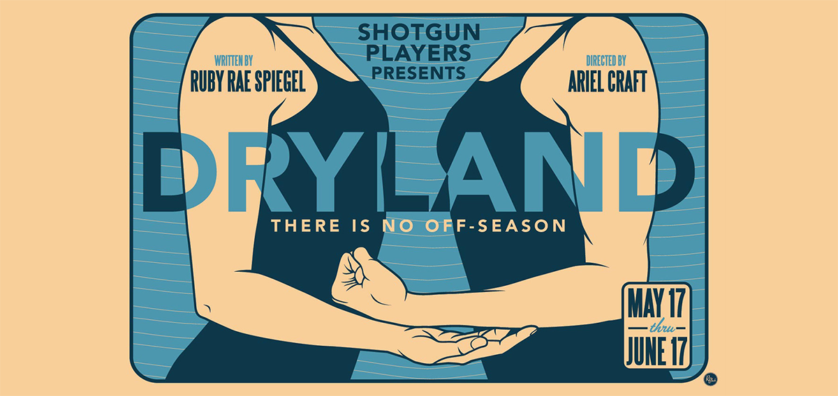 Shotgun Players presents  Dry Land , written by Ruby Rae Spiegel (SS' 11:  Carrie & Francine ). The show runs May 17-June 17. To purchase tickets, click  here .