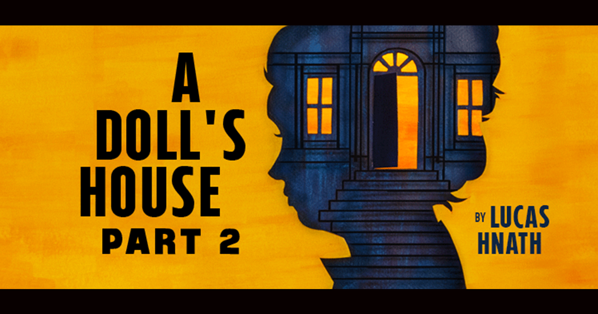Seattle Repertory Theatre presents  A Doll's House, Part 2 , written by alum Lucas Hnath (SS'13:  About a Woman Named Sarah ). The show is running now until April 28th. To purchase tickets, click  here .