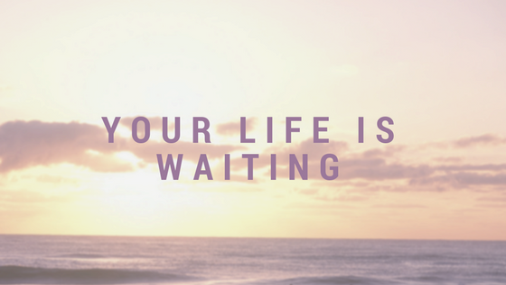 Your Life is Waiting.png