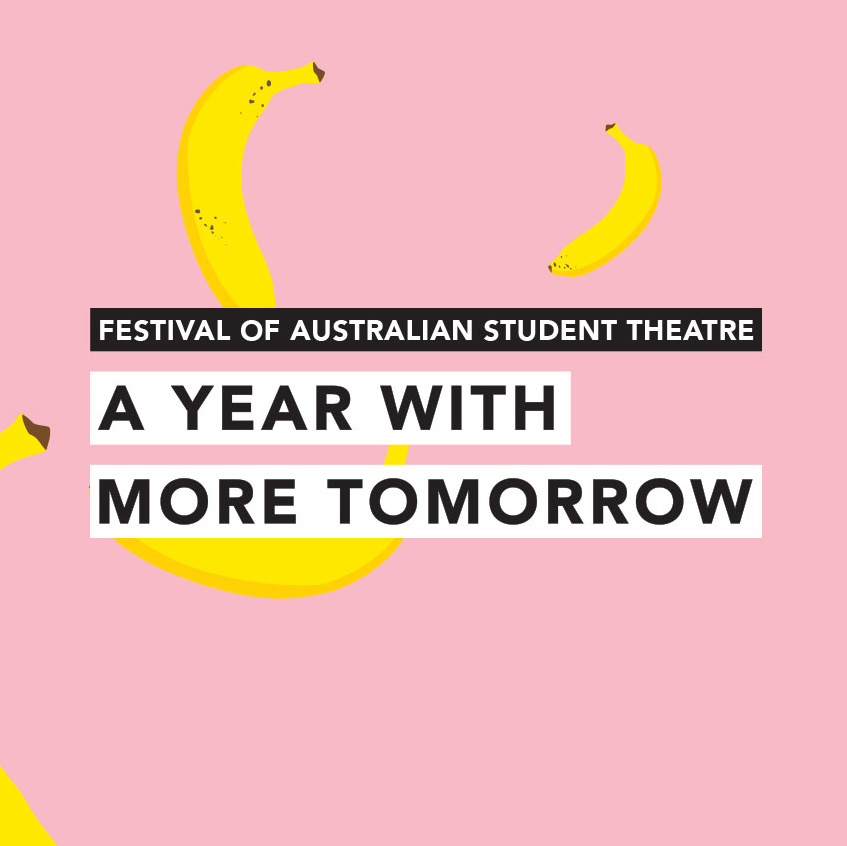 Festival of Australian Student Theatre   This festival branding was created for The Festival of Australian Student Theatre (FAST). They were after something playful, fun, eye catching and preferably involving the festival mascot, bananas.  The typesetting conveys the bold, daring nature of the festival, while the illustrated bananas convey the playful, explorative nature of FAST.
