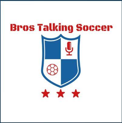 Bros Talking Soccer Podcast