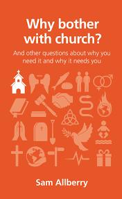 <b>Summer 2016</b> <br><u>Why bother with church?</u> by Sam Allberry