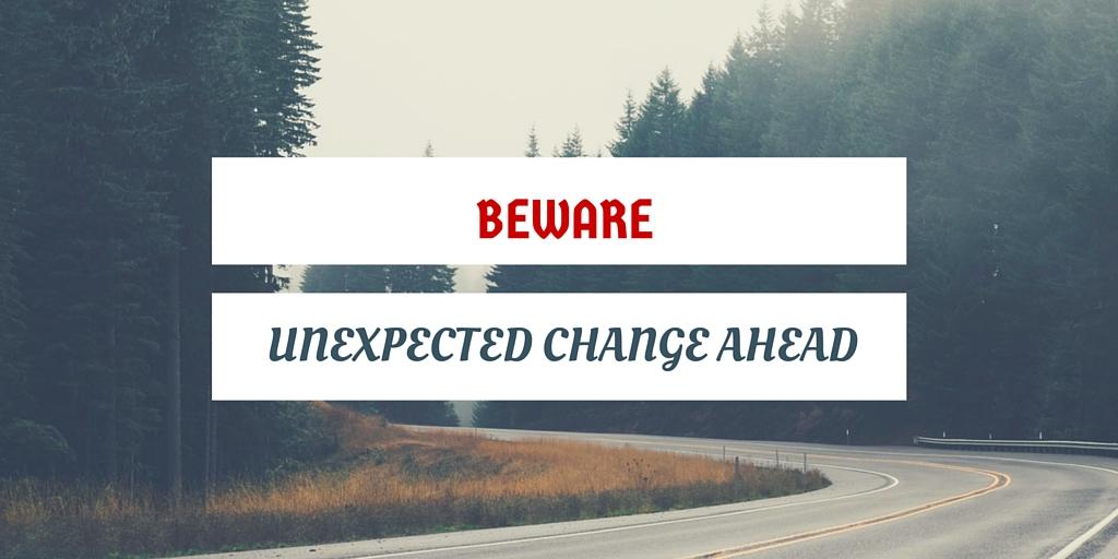 Beware Unexpected Change Ahead Sign.jpg