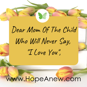 Dear Mom Of The Child Who Will Never Say _I Love You_, (1).png