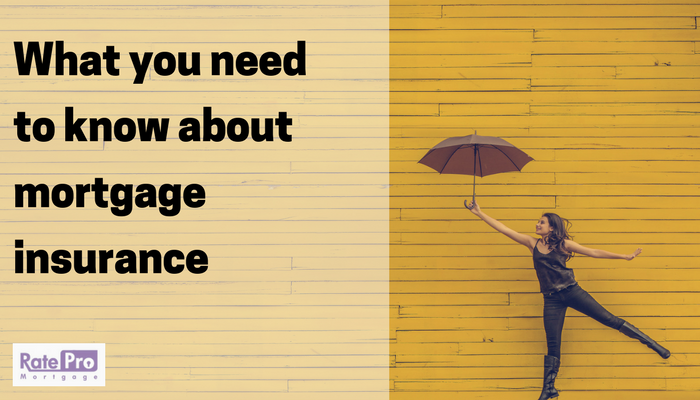 What you need to know about mortgage insurance for RatePro Mortgage