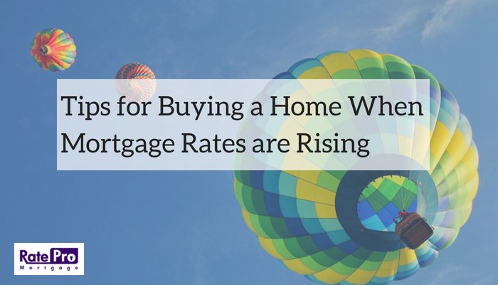 Tips for Buying a Home When Mortgage Rates are Rising