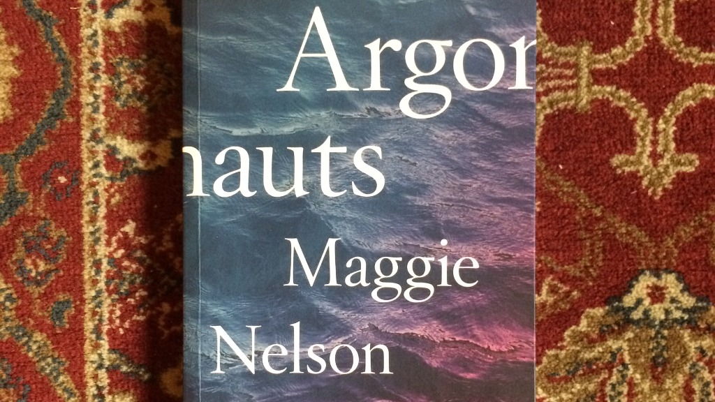The Argonauts   by Maggie Nelson. Published in 2016 by Melville House.