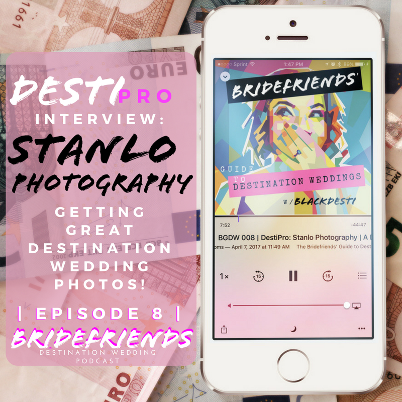 Bridefriends Guide to Destination Weddings Podcast - 008 - DestiPro Interview_ Stanlo Photography.png