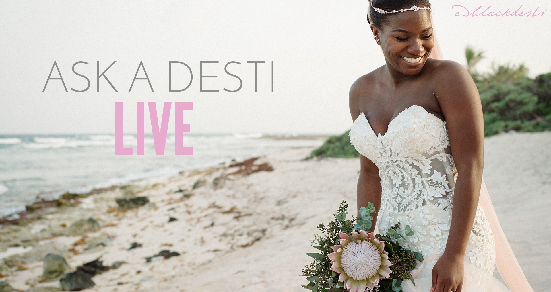SUBMIT your question here and JOIN ME and my Bridefriends on AskADesti Live!  It's a Live session where I tackle a different topic and answer all of your questions!