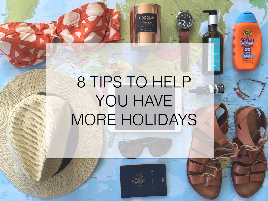8 tips to help you have more holidays.001
