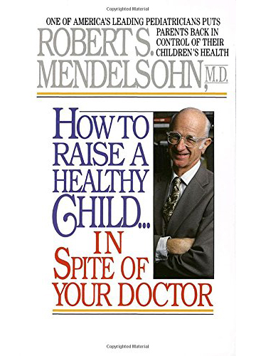 How to Raise a Healthy Child In Spire of Your Doctor