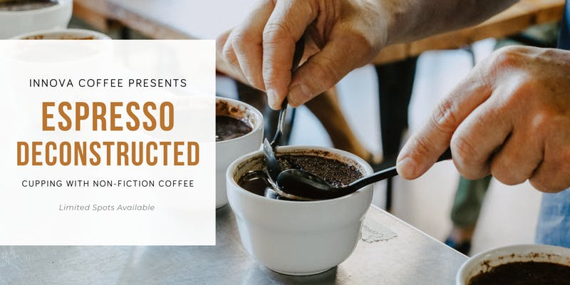 You are invited to a coffee cupping hosted by Innova with    Non-Fiction Coffee Company.     FOR TICKETS:   August 10 - 8:30 am - 9:30 am   GO HERE    .   August 10 - 10:00 am - 11:00 am   GO HERE.    (It is free to register but you will pay $10/each at the door.)