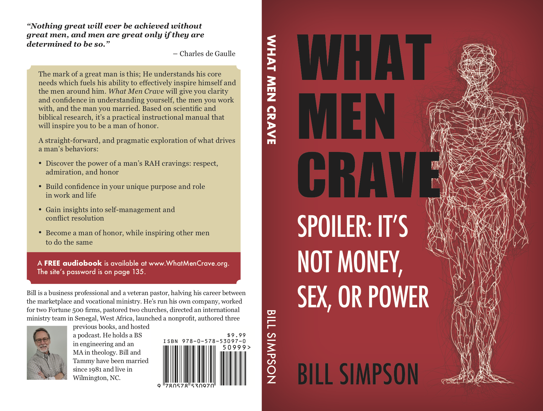 What Men Crave - Amazon Release 10/24 - Bill's latest book explores a man's RAH cravings - Respect, Admiration, and Honor.- Are you finding it challenging to be a man of honor? - Are you living up to the full potential of the man God created you to be? - Would you like to be more effective at encouraging the men you work with? - Do you really understand the heart of the man you married?The mark of a great man is this: he understands his core needs which fuels his ability to effectively inspire himself and the men around him.PRE-ORDER AN EBOOK TODAY - A FREE AUDIOBOOK WITH THE PURCHASE OF A PAPERBACK OR EBOOK