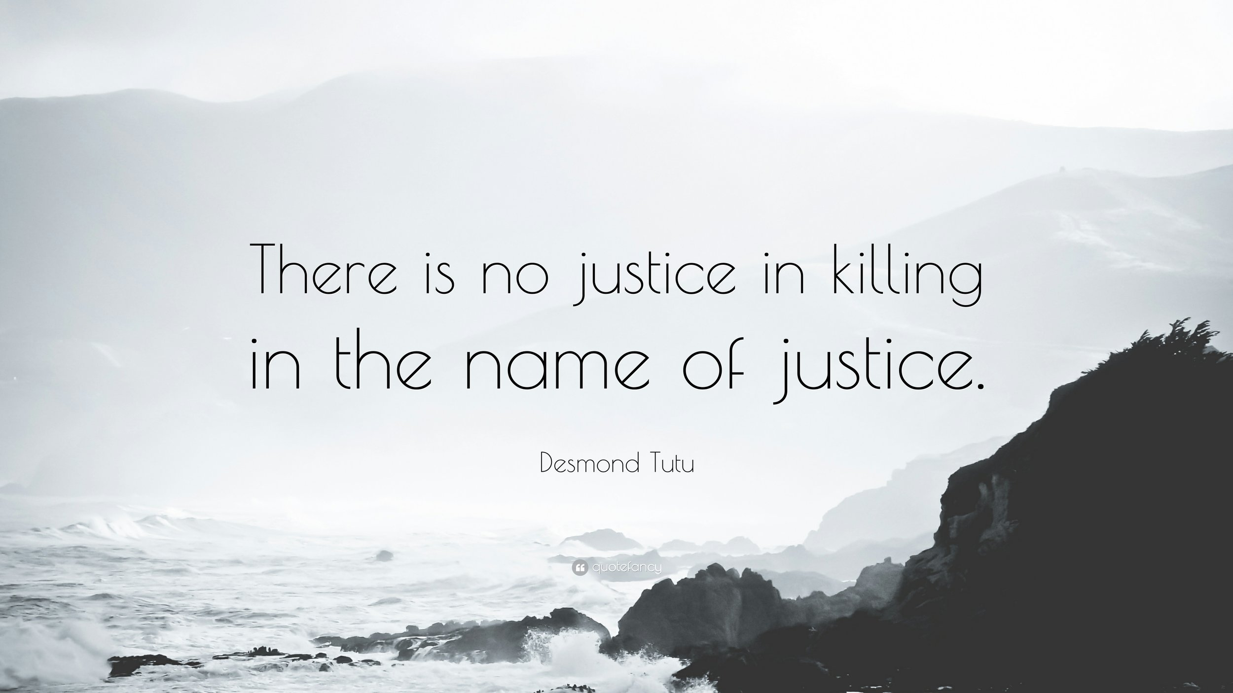 59124-Desmond-Tutu-Quote-There-is-no-justice-in-killing-in-the-name-of.jpg