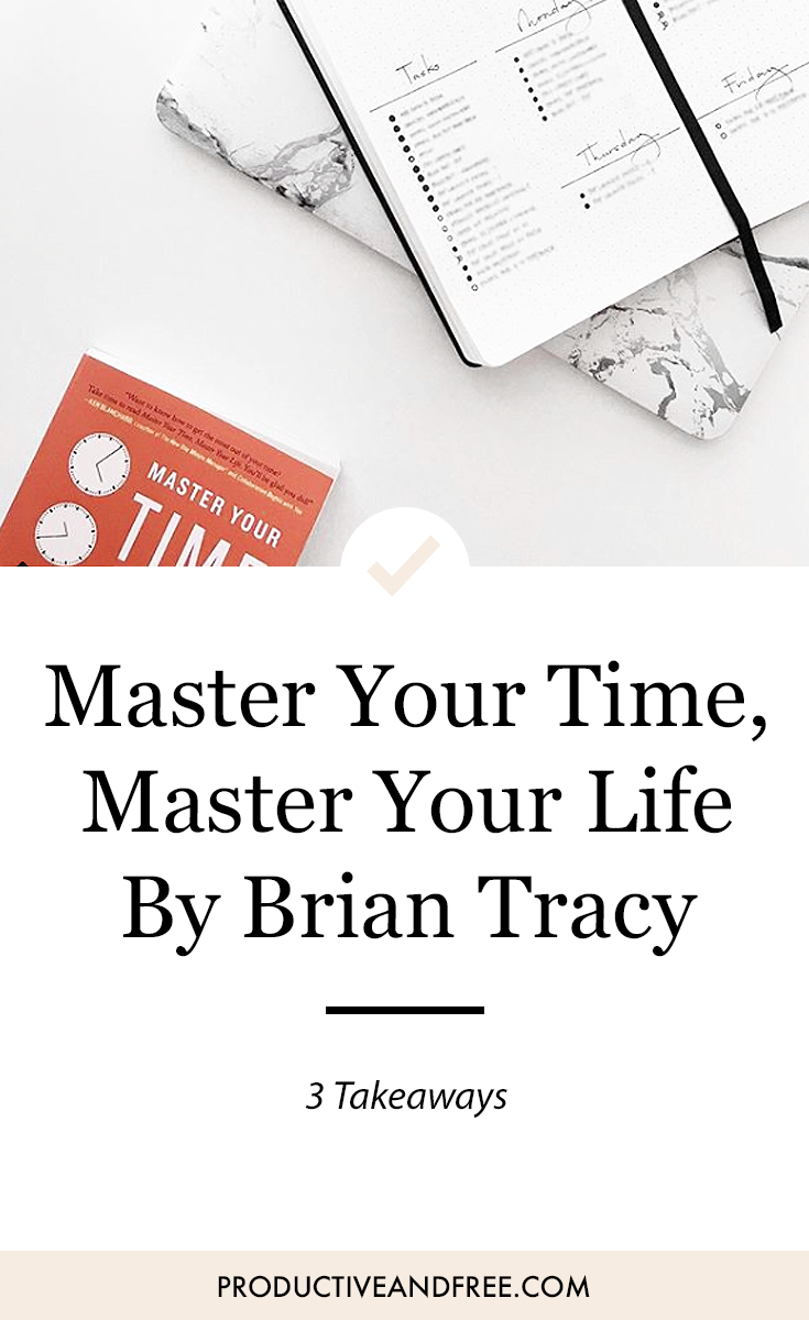 Master Your Time Master Your Life by Brian Tracy | ProductiveandFree.com