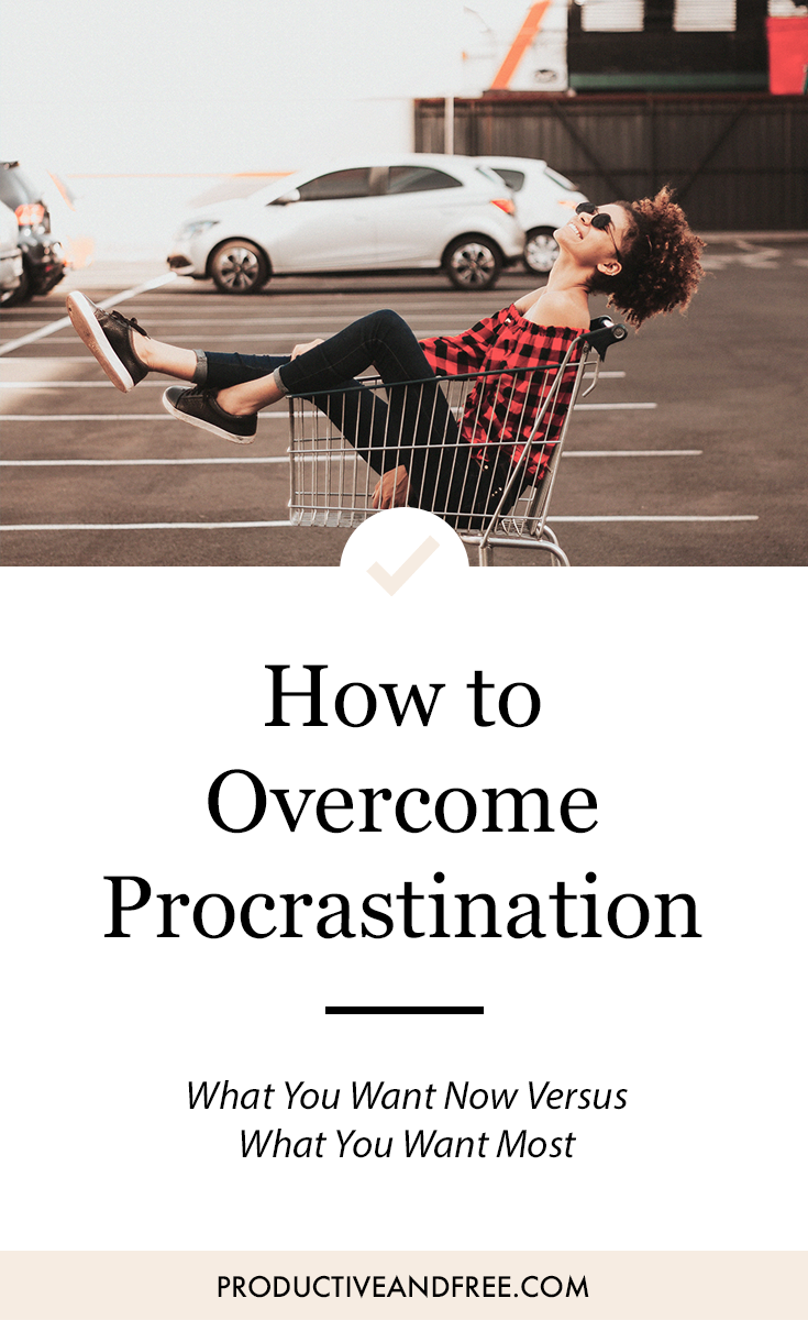 How to Overcome Procrastination: Want Now vs. Want Most | ProductiveandFree