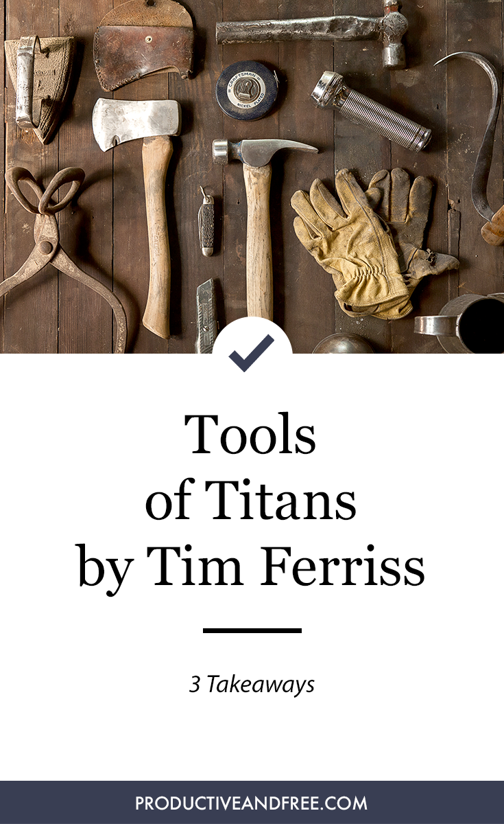 Tools of Titans by Tim Ferriss 3 Takeaways