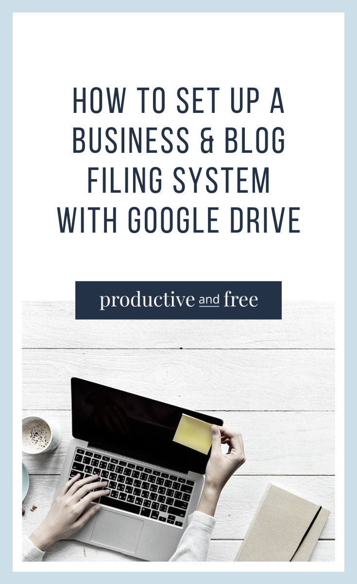 How to Set up a Business and Blog Filing System Using Google Drive | ProductiveandFree.com