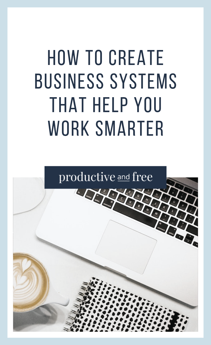 How to Create Business Systems That Help You Work Smarter | ProductiveandFree.com