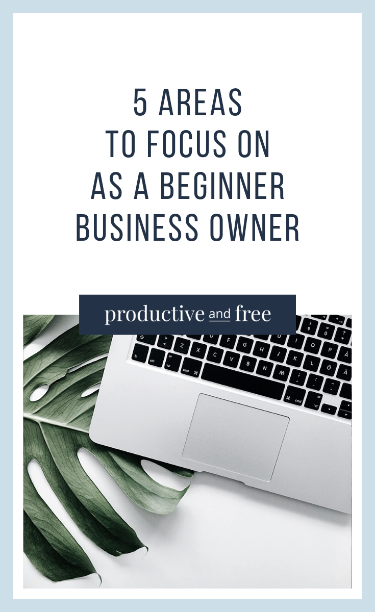 What to Focus on as a Beginner Business Owner | ProductiveandFree.com