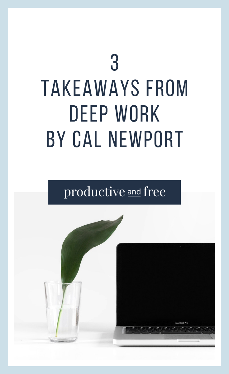 3 Takeaways from Deep Work by Cal Newport | ProductiveandFree.com