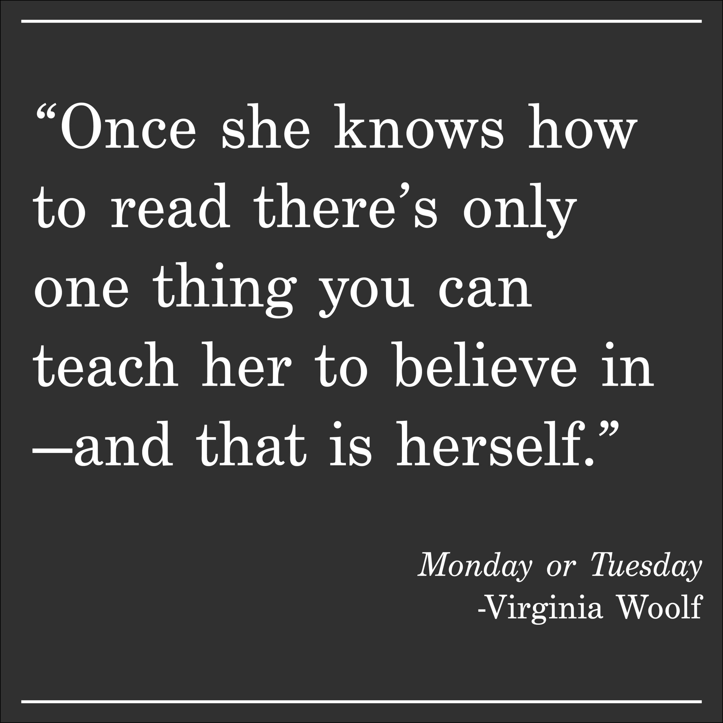 Daily Quote Monday or Tuesday by Virginia Woolf