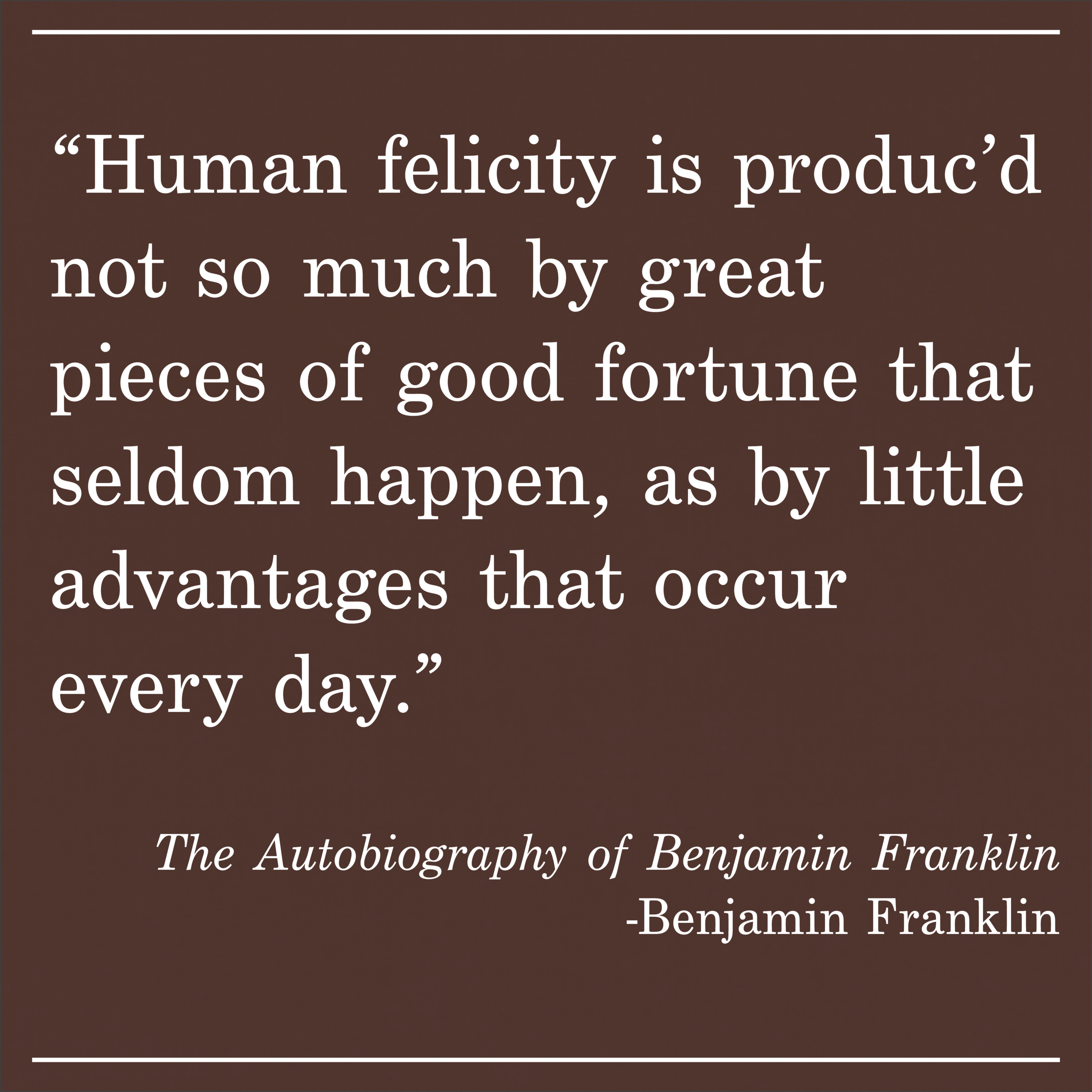 Daily Quote Benjamin Franklin Autobiography of Benjamin Franklin