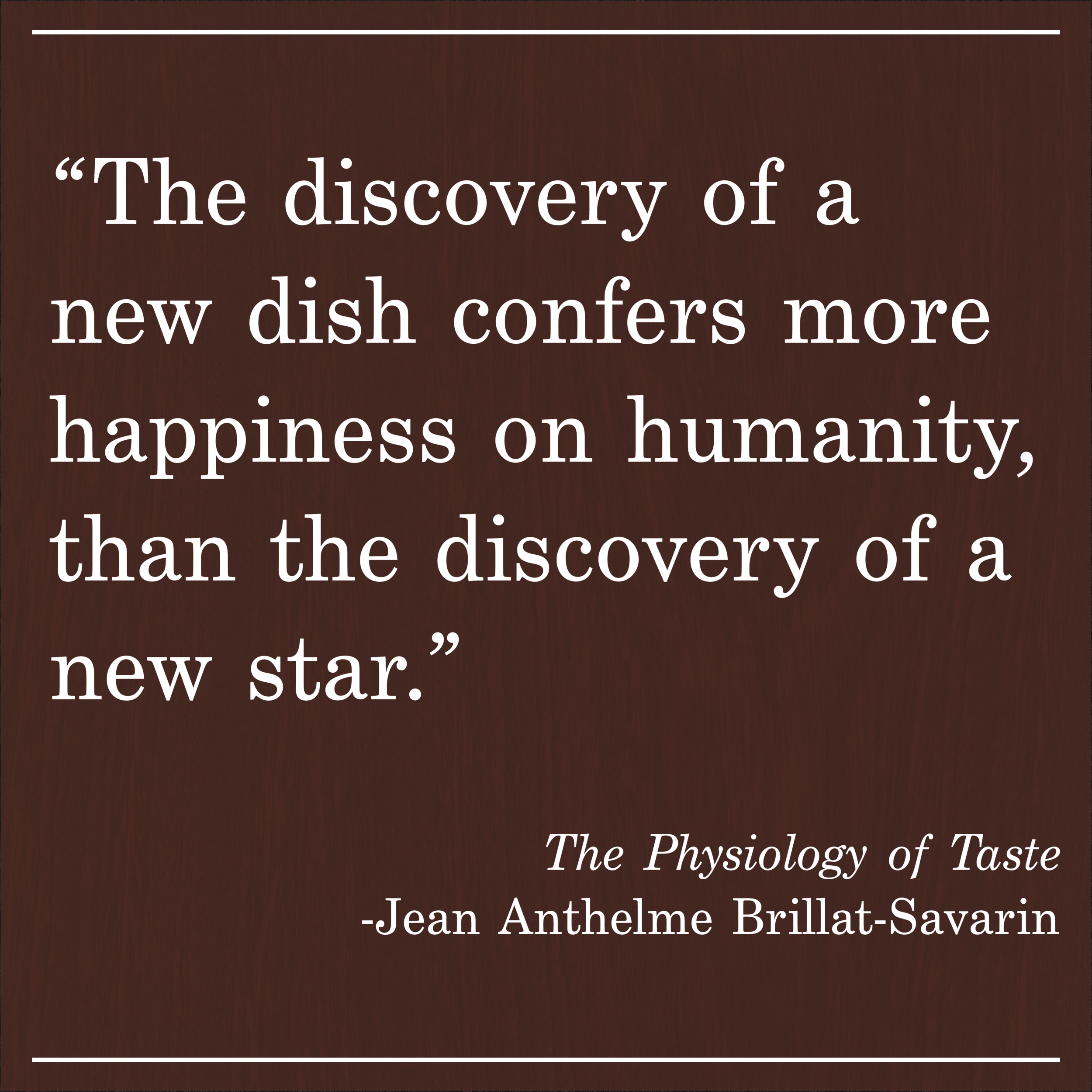 Daily Quote The Physiology of Taste by Jean Anthelme Brillat-Savarin