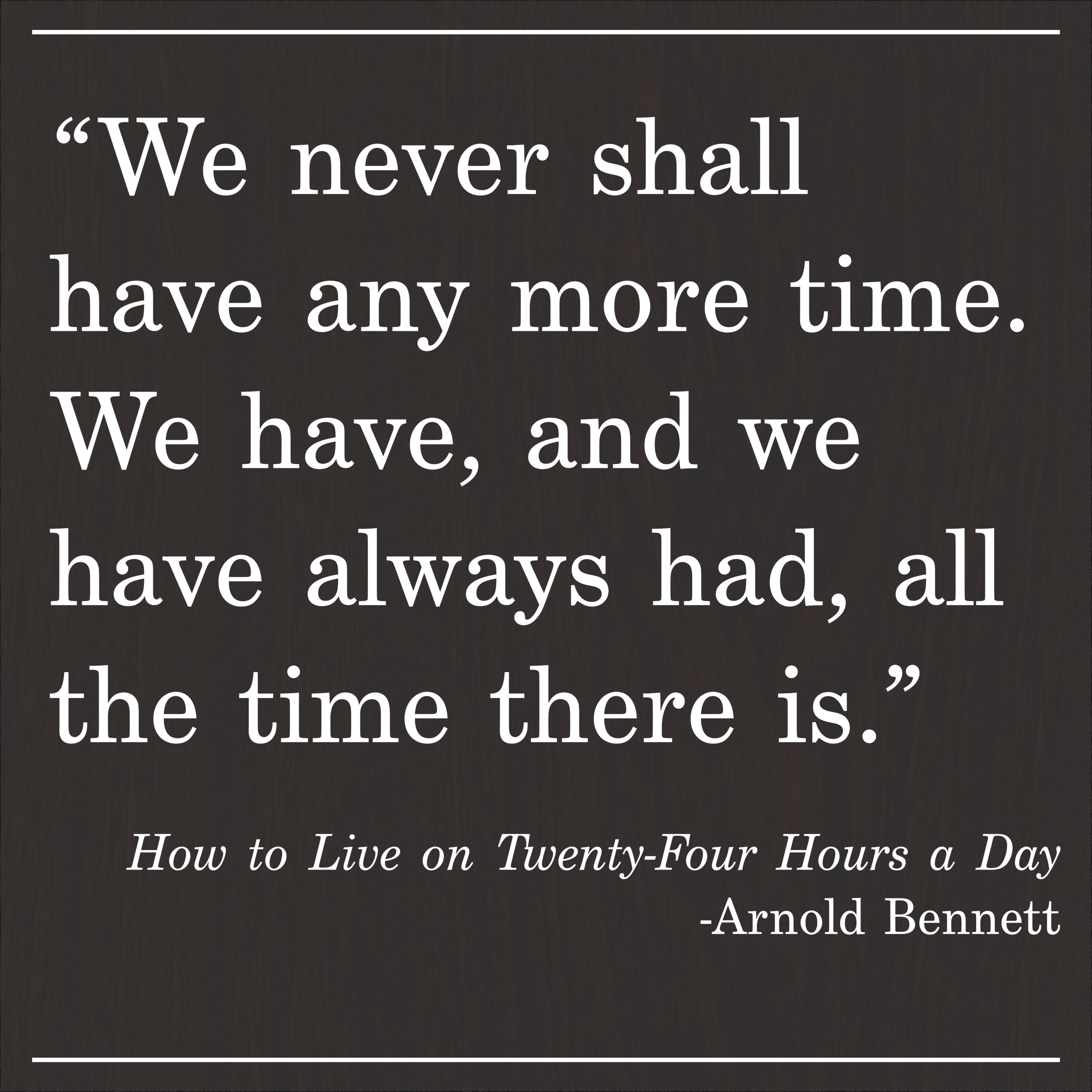 Daily Quote How to Live on Twenty-Four Hours a Day by Arnold Bennett