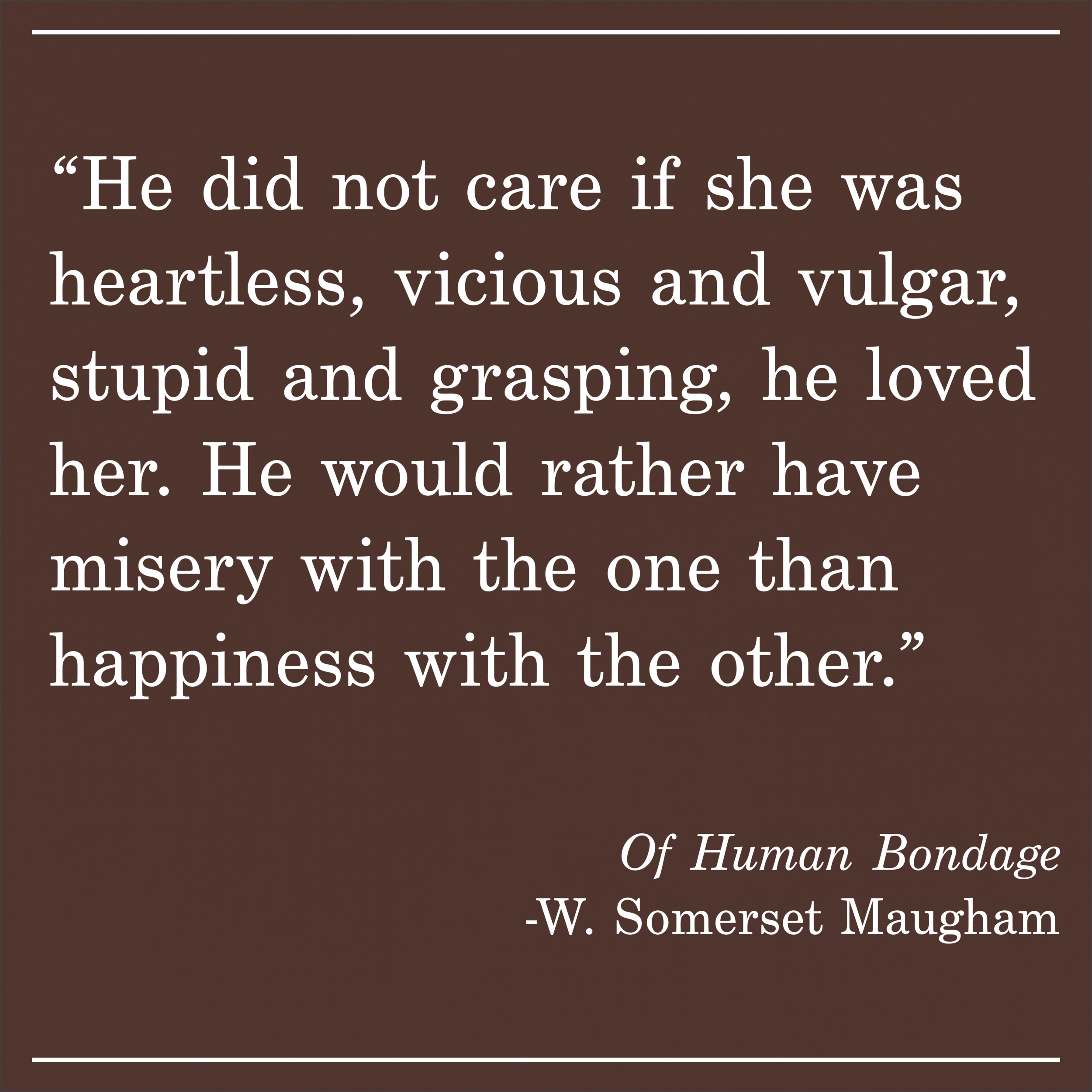 Daily Quote Of Human Bondage by W. Somerset Maugham