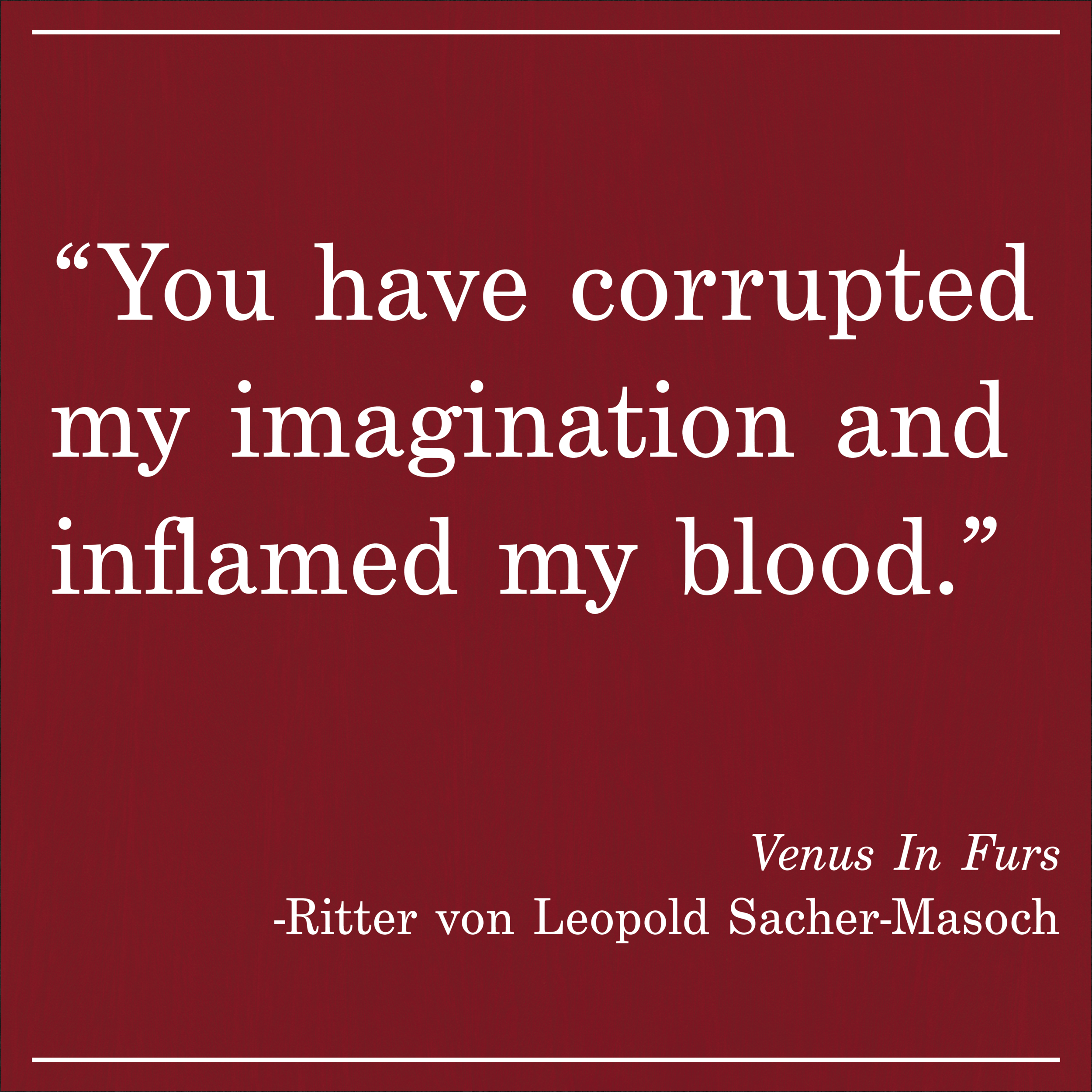 Daily Quote Venus in Furs by Ritter von Leopold Sacher-Masoch