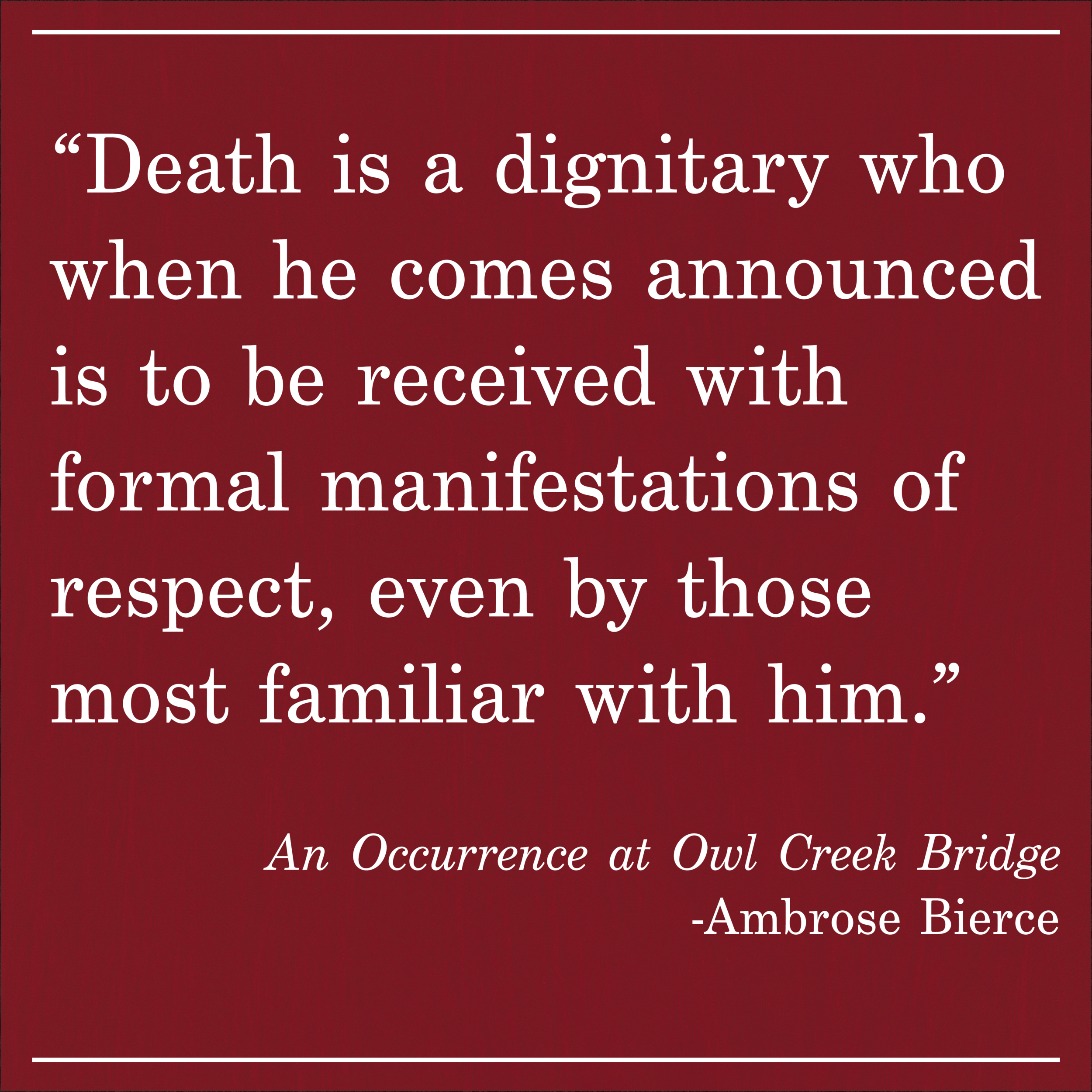 Daily Quote The Occurrence at Owl Creek Bridge by Ambrose Bierce