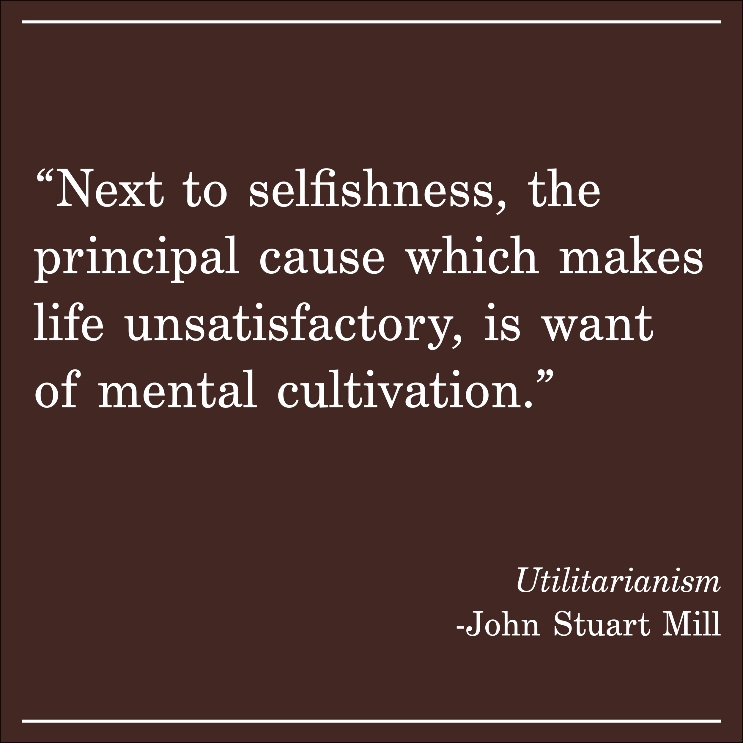 Daily Quote Utilitarianism by John Stuart Mill