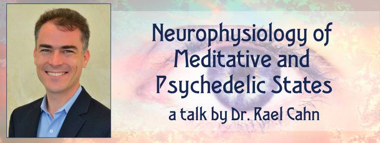Psychedelic Awareness Salon Rael Cahn Neurophysiology of Medidative States