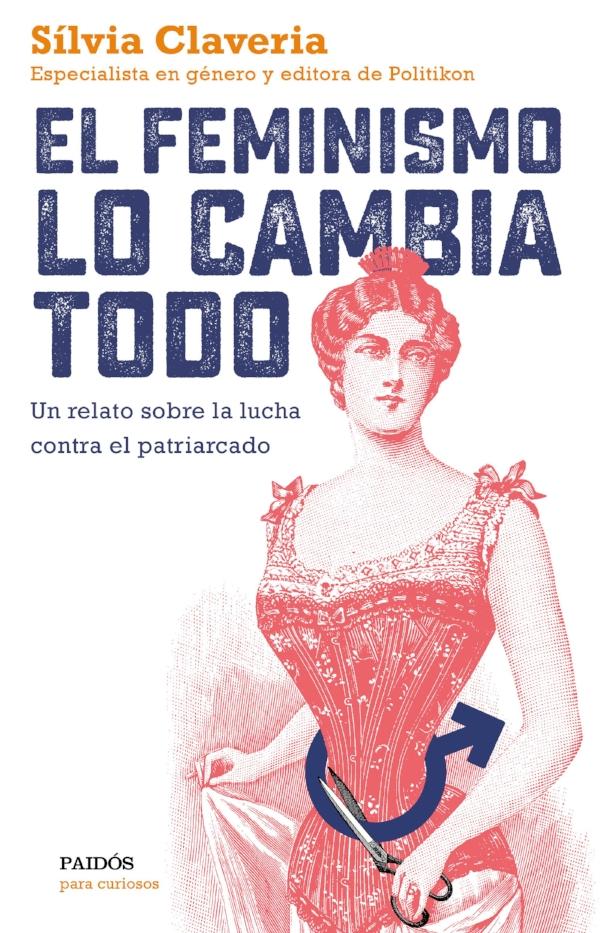 portada_el-feminismo-lo-cambia-todo_silvia-claveria_201806271909.jpg