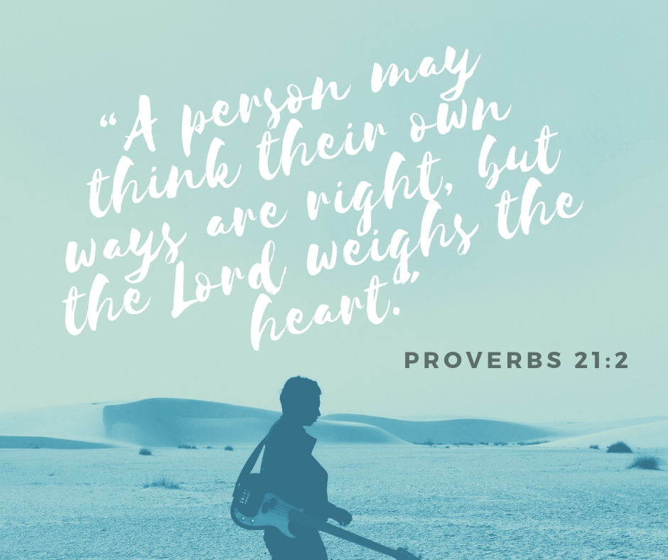 """""""A person may think their own ways are right, but the Lord weighs the heart._.jpg"""