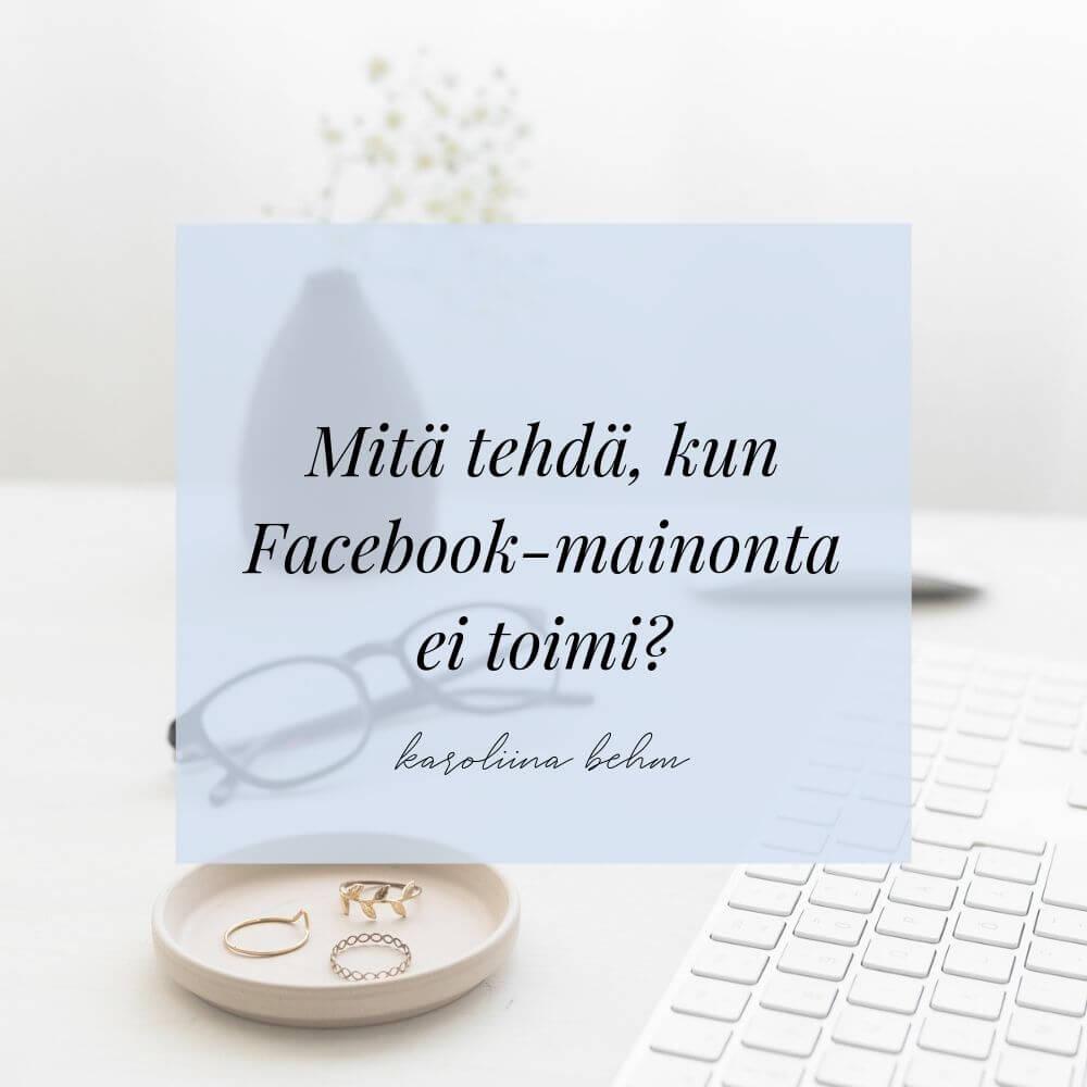 Mitä tehdä jos Facebook-mainonta ei toimi?