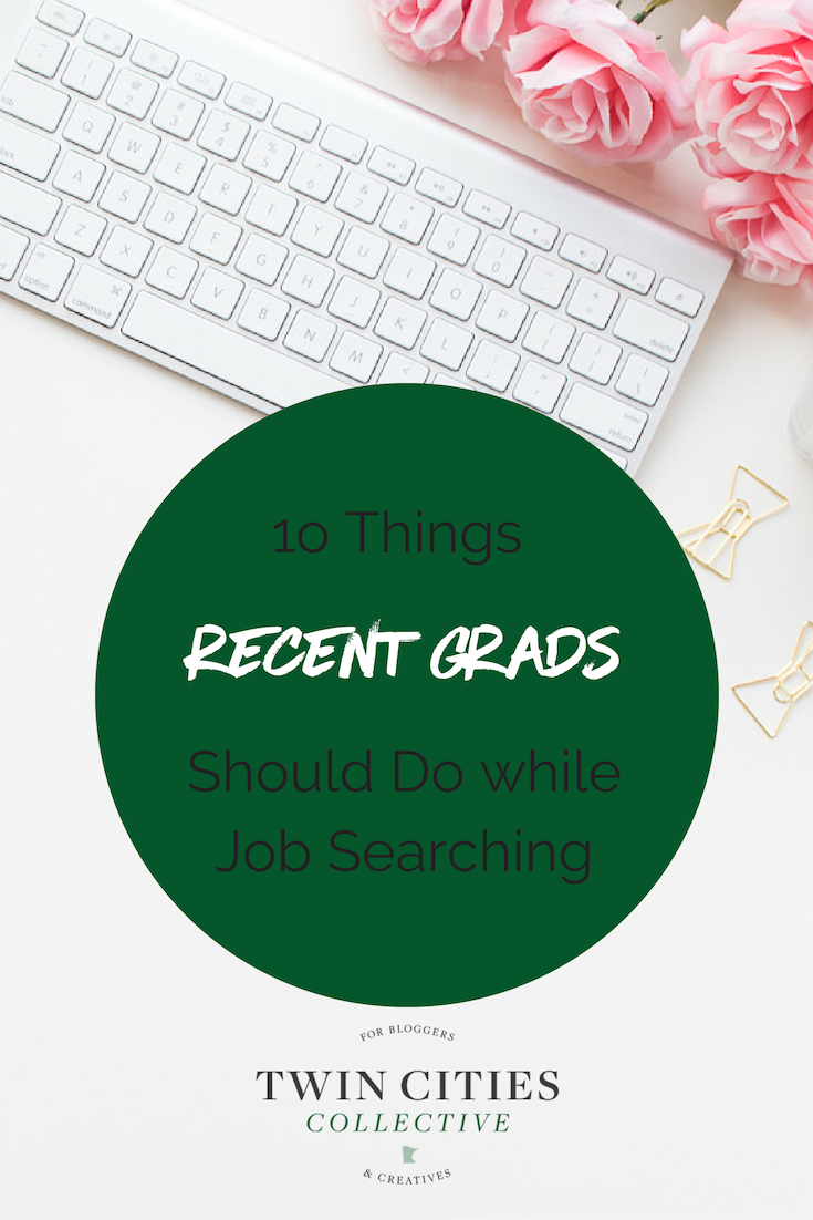 10 Things Recent Grads Should Do While Job Searching