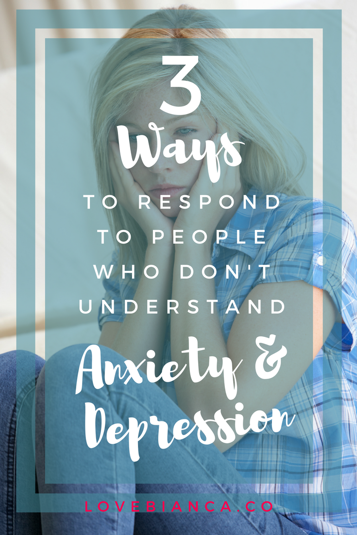 Sometimes those who love you the most may still not understand your struggles with anxiety or depression. While they may have the best intentions, a lack of understanding from the ones you love can leave you feeling hurt, frustrated, and defensive. Read on to find out 3 simple ways you can respond when faced with this dilemma.