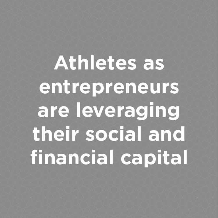 Athletes as entrepreneurs are leveraging their social and financial capital