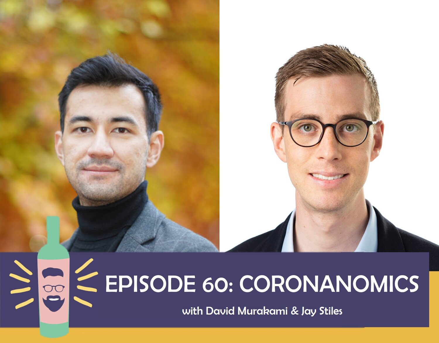 Episode 60 - Coronanomics with David Murakami and Jay Stiles
