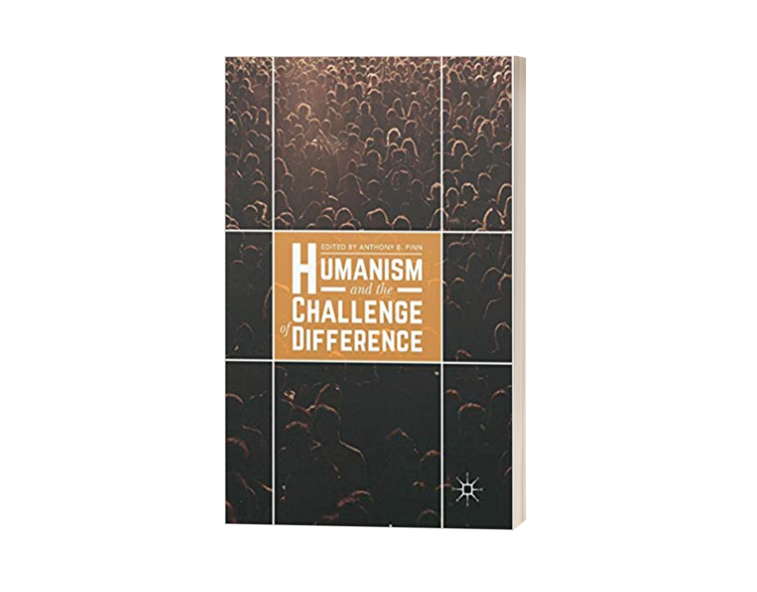Humanism and the Challenge of Difference - Edited by Anthony B. Pinn